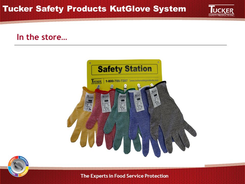 In the store… The Experts in Food Service Protection Tucker Safety Products KutGlove System