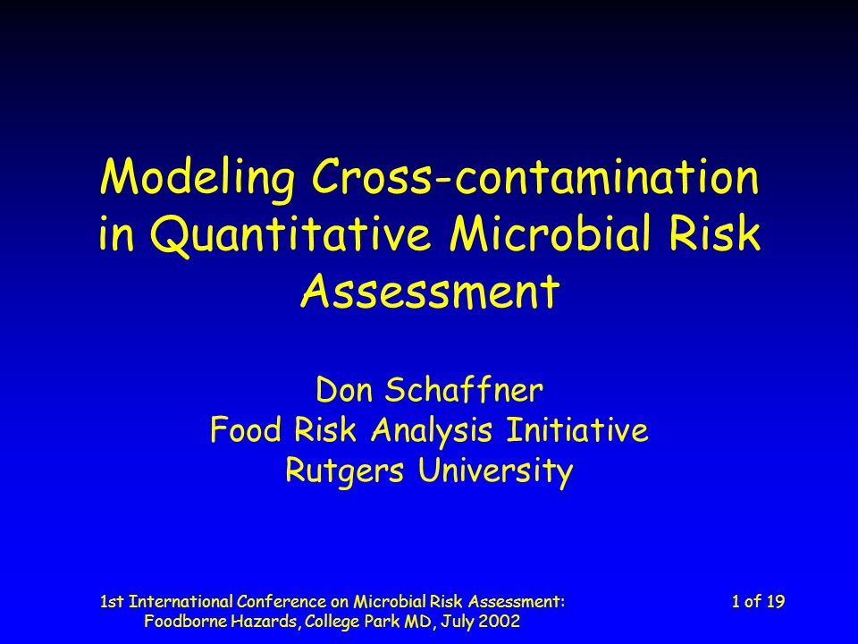 1st International Conference on Microbial Risk Assessment: Foodborne Hazards, College Park MD, July 2002 1 of 19 Modeling Cross-contamination in Quant