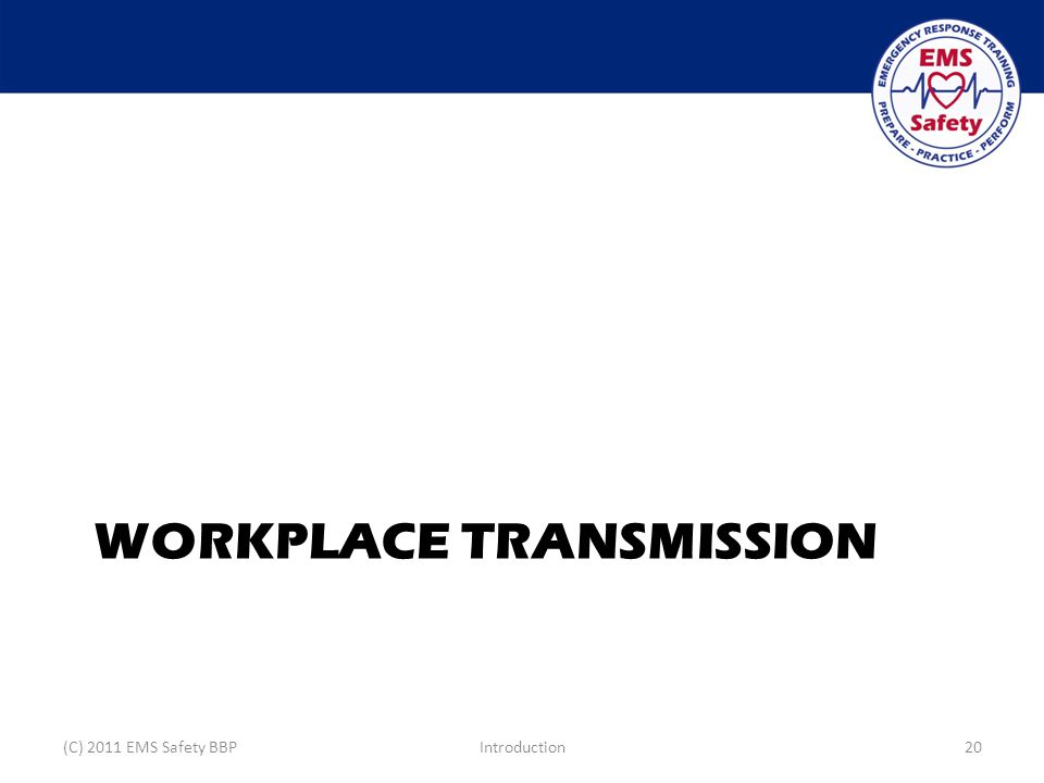 WORKPLACE TRANSMISSION (C) 2011 EMS Safety BBPIntroduction20