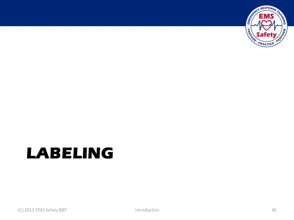 LABELING (C) 2011 EMS Safety BBPIntroduction42