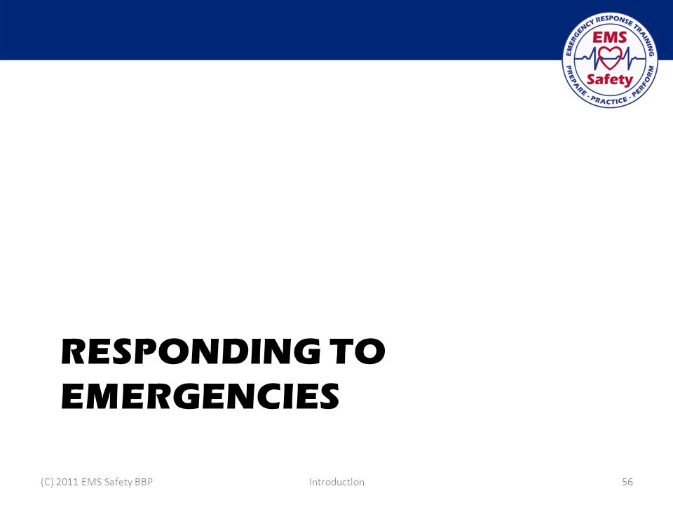 RESPONDING TO EMERGENCIES (C) 2011 EMS Safety BBPIntroduction56