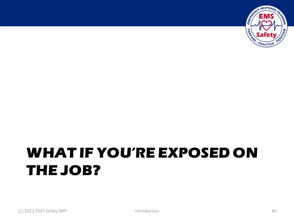 WHAT IF YOU'RE EXPOSED ON THE JOB (C) 2011 EMS Safety BBPIntroduction60