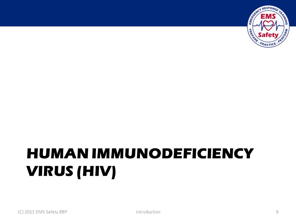 HUMAN IMMUNODEFICIENCY VIRUS (HIV) (C) 2011 EMS Safety BBPIntroduction9