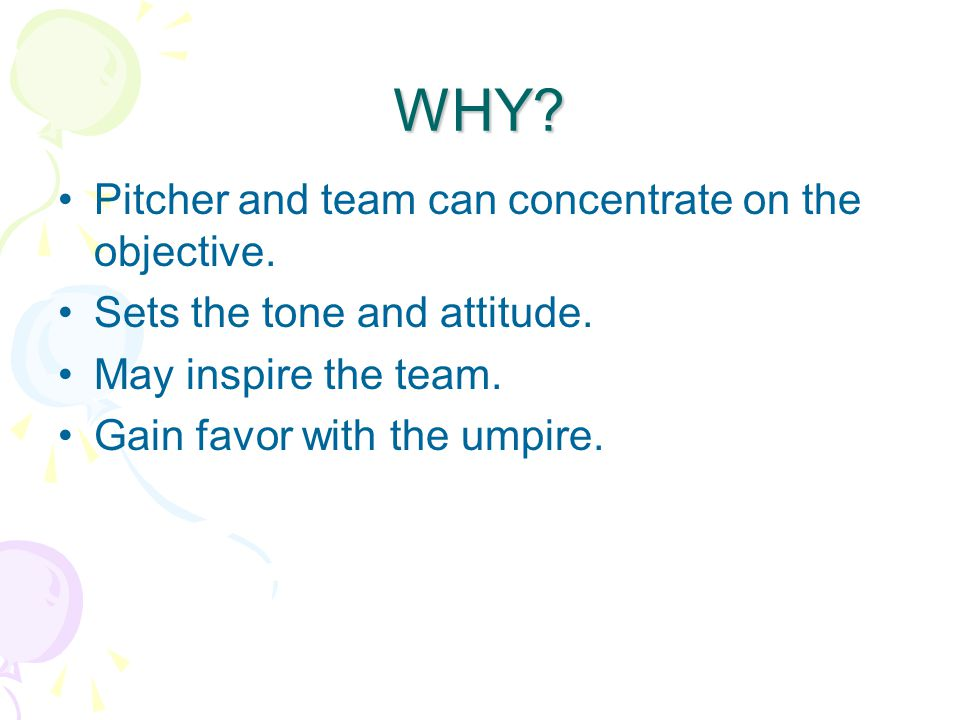 WHY. Pitcher and team can concentrate on the objective.