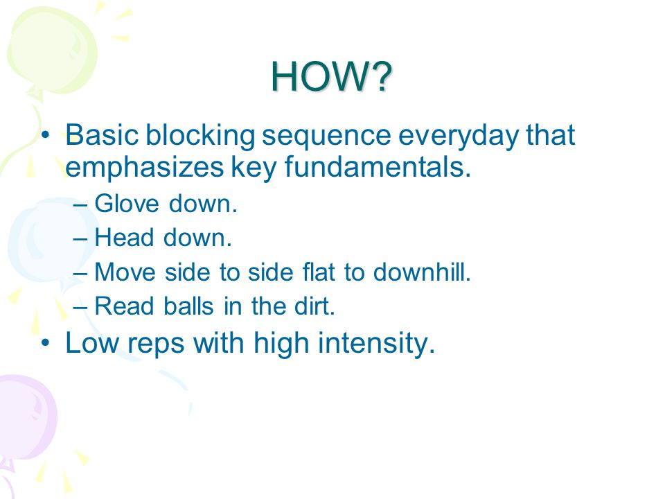 HOW. Basic blocking sequence everyday that emphasizes key fundamentals.