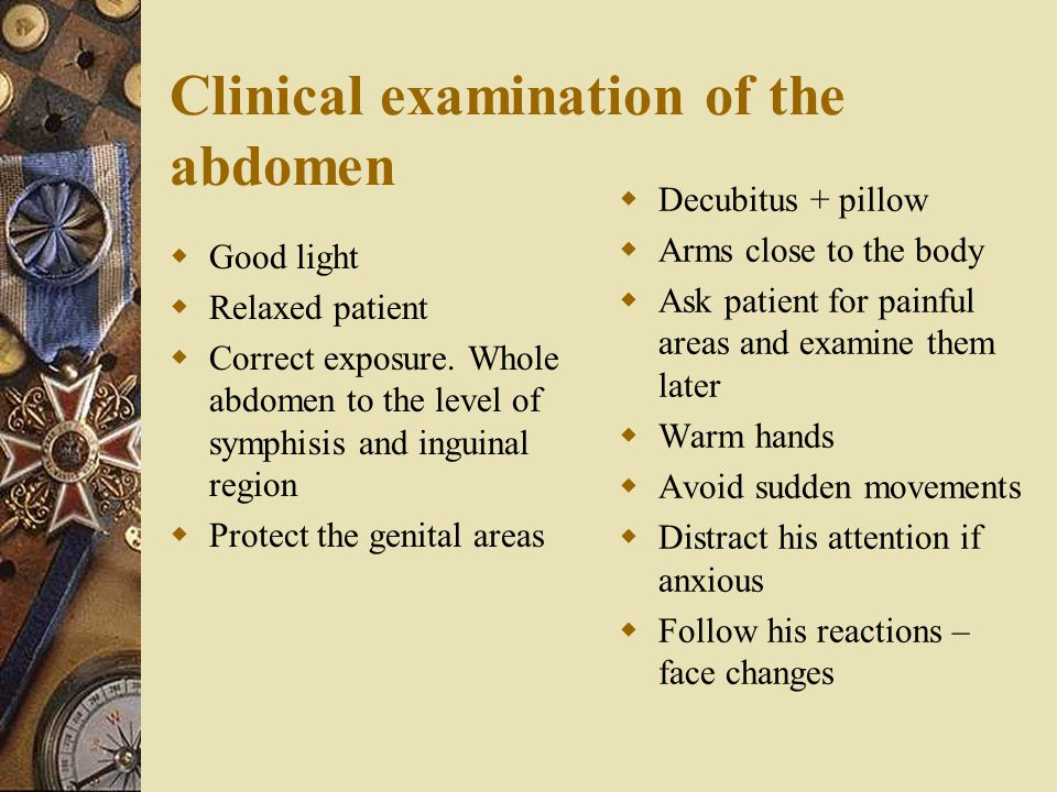 Clinical examination of the abdomen  Good light  Relaxed patient  Correct exposure. Whole abdomen to the level of symphisis and inguinal region  P