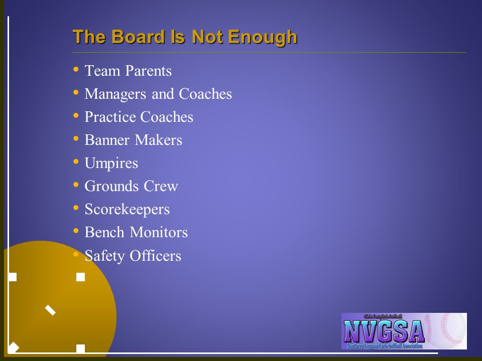The Board Is Not Enough Team Parents Managers and Coaches Practice Coaches Banner Makers Umpires Grounds Crew Scorekeepers Bench Monitors Safety Officers