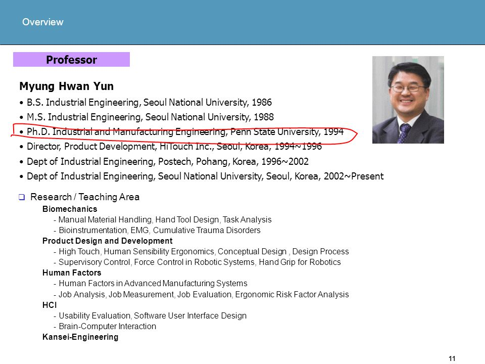 11 Overview Professor B.S. Industrial Engineering, Seoul National University, 1986 M.S.