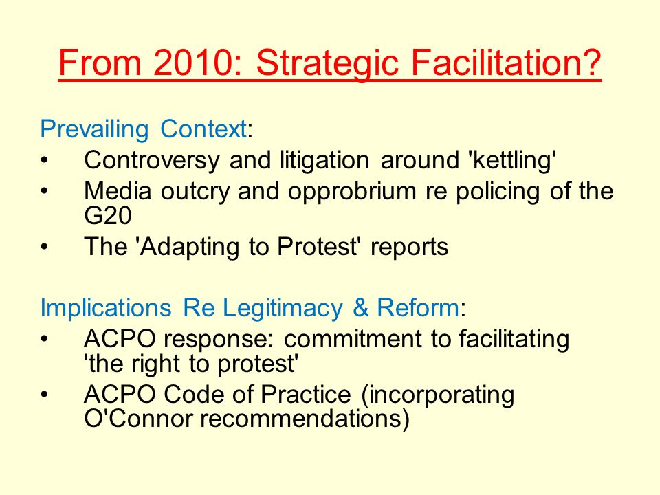 From 2010: Strategic Facilitation? Prevailing Context: Controversy and litigation around 'kettling' Media outcry and opprobrium re policing of the G20