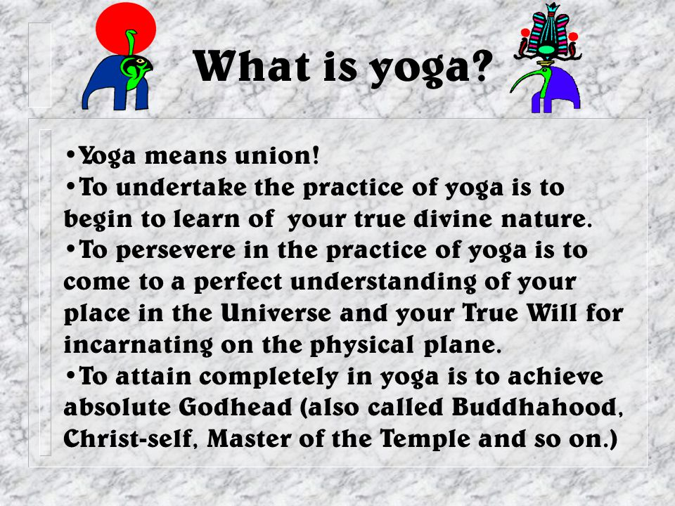 What is yoga. Yoga means union.