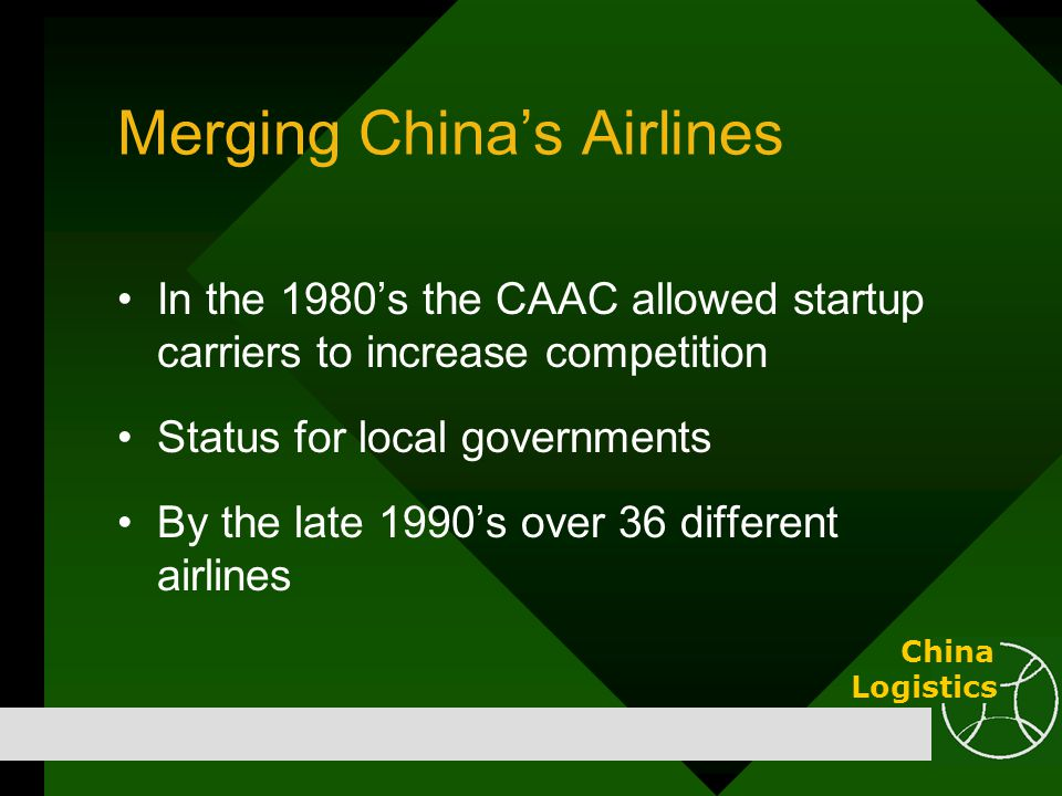 Merging China's Airlines In the 1980's the CAAC allowed startup carriers to increase competition Status for local governments By the late 1990's over
