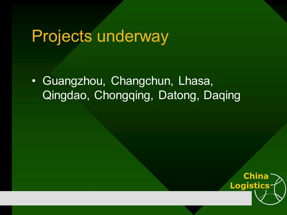 Projects underway Guangzhou, Changchun, Lhasa, Qingdao, Chongqing, Datong, Daqing China Logistics