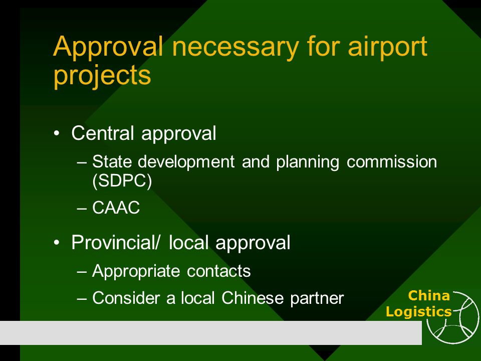 Approval necessary for airport projects Central approval –State development and planning commission (SDPC) –CAAC Provincial/ local approval –Appropria