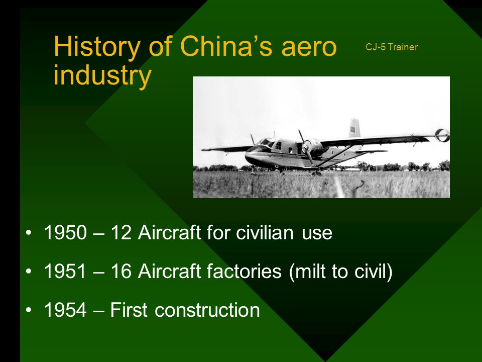 History of China's aero industry 1950 – 12 Aircraft for civilian use 1951 – 16 Aircraft factories (milt to civil) 1954 – First construction CJ-5 Train
