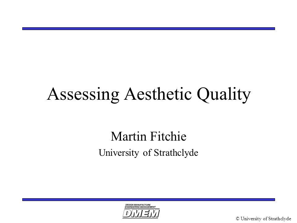 © University of Strathclyde Assessing Aesthetic Quality Martin Fitchie University of Strathclyde