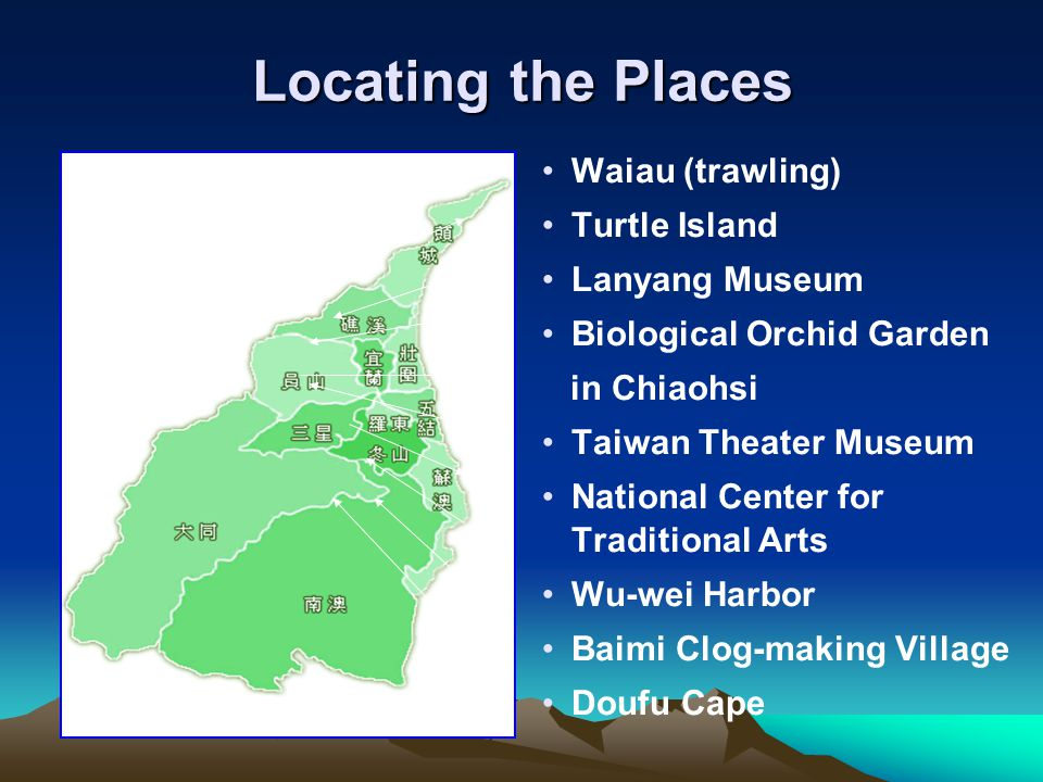 Outlining Yilan Outlining Yilan  A brief history of Yilan (a) Ethnic groups (b) Geography (c) Cultures  The Map of YilanThe Map of Yilan (a) Draw the outline of Yilan (b) Locate the places on Yilan mapLocate the places on Yilan map