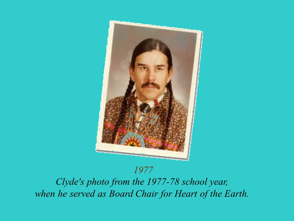 1977 Clyde s photo from the 1977-78 school year, when he served as Board Chair for Heart of the Earth.