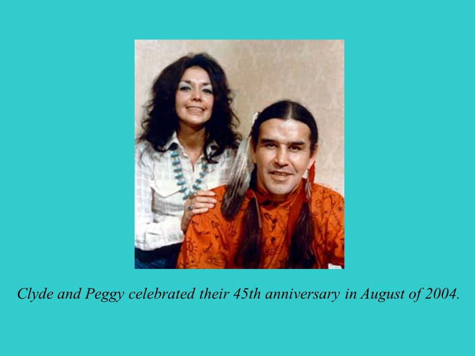Clyde and Peggy celebrated their 45th anniversary in August of 2004.