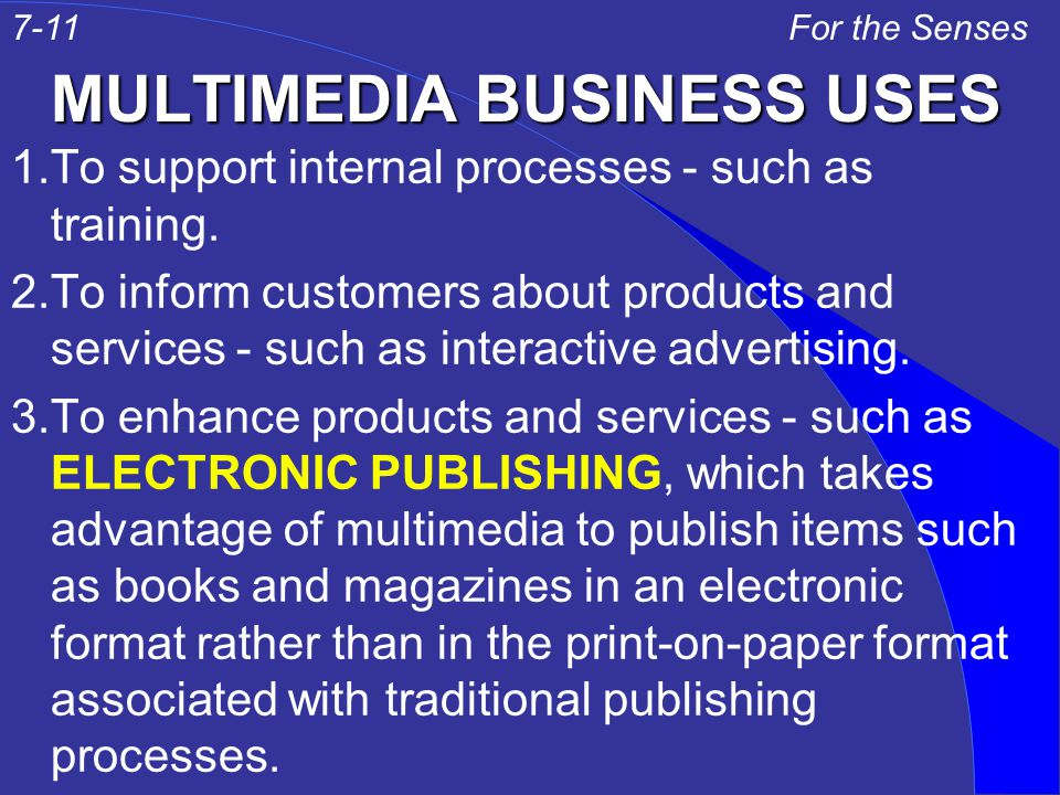 MULTIMEDIA BUSINESS USES 1.To support internal processes - such as training.