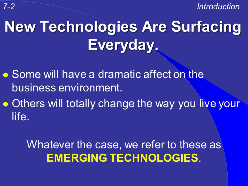 YOUR FOCUS IN THIS CHAPTER l Emerging Technologies for the Senses l Emerging Technologies Related to the Internet l Emerging Technologies and the Wireless Revolution l Emerging Technologies to Make Your Personal Life Easier Introduction7-3