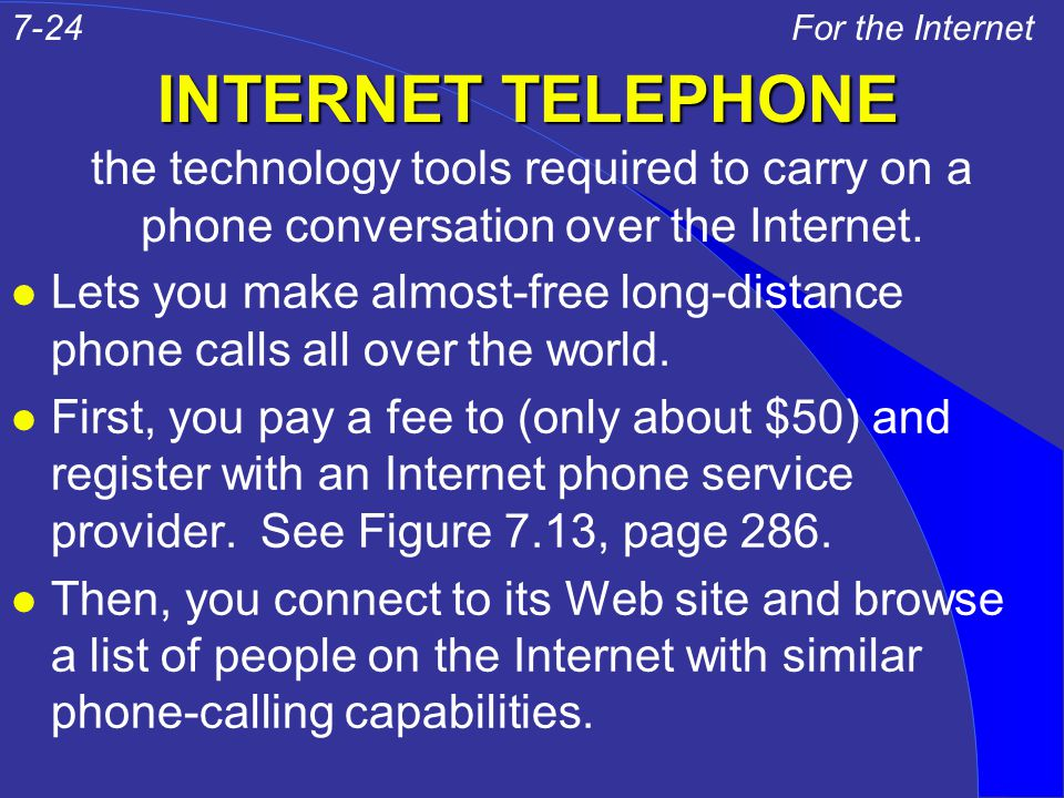 INTERNET TELEPHONE l Lets you make almost-free long-distance phone calls all over the world.