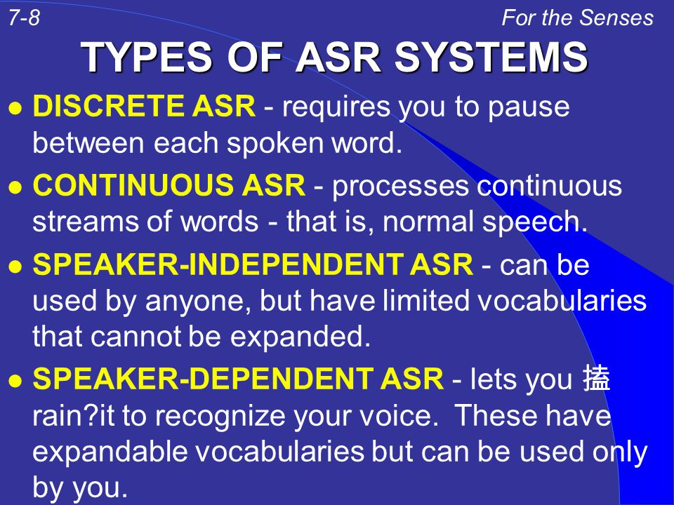 TYPES OF ASR SYSTEMS l DISCRETE ASR - requires you to pause between each spoken word.