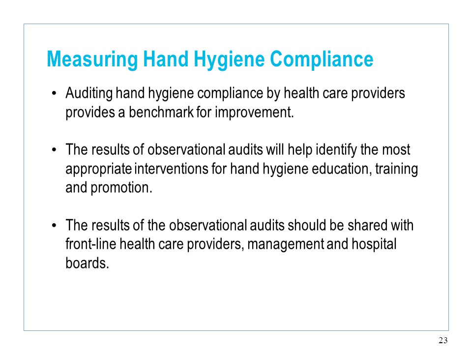 23 Measuring Hand Hygiene Compliance Auditing hand hygiene compliance by health care providers provides a benchmark for improvement.