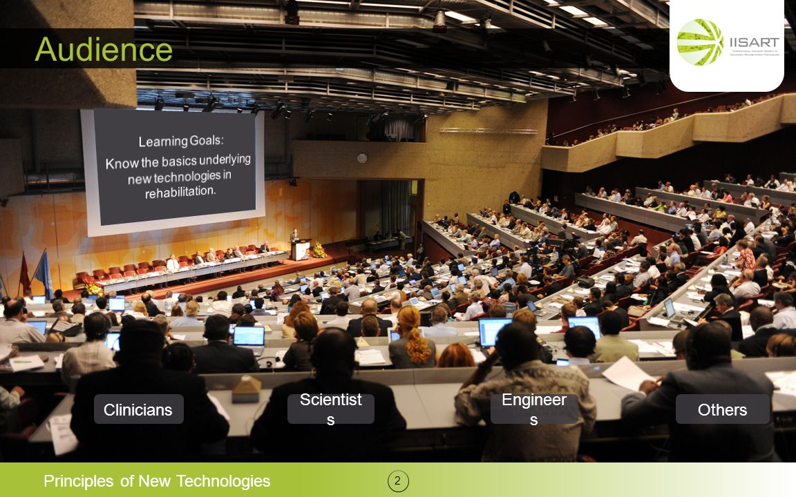 Audience Principles of New Technologies 2 Clinicians Scientist s Engineer s Others