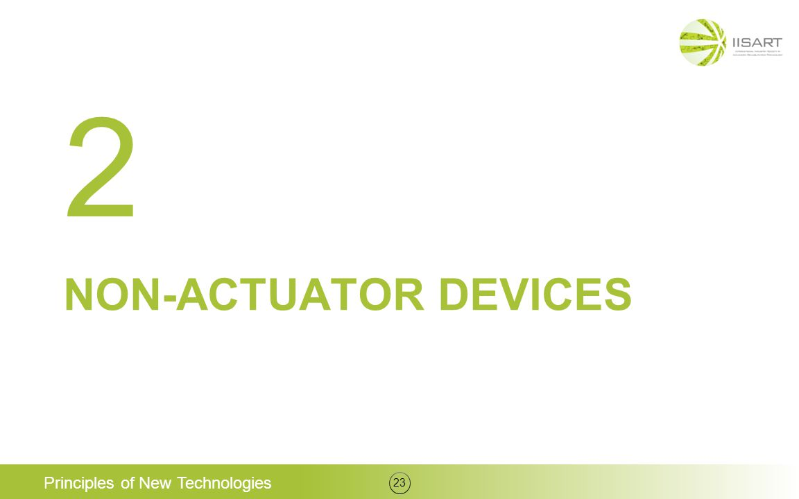 NON-ACTUATOR DEVICES Principles of New Technologies 23 2