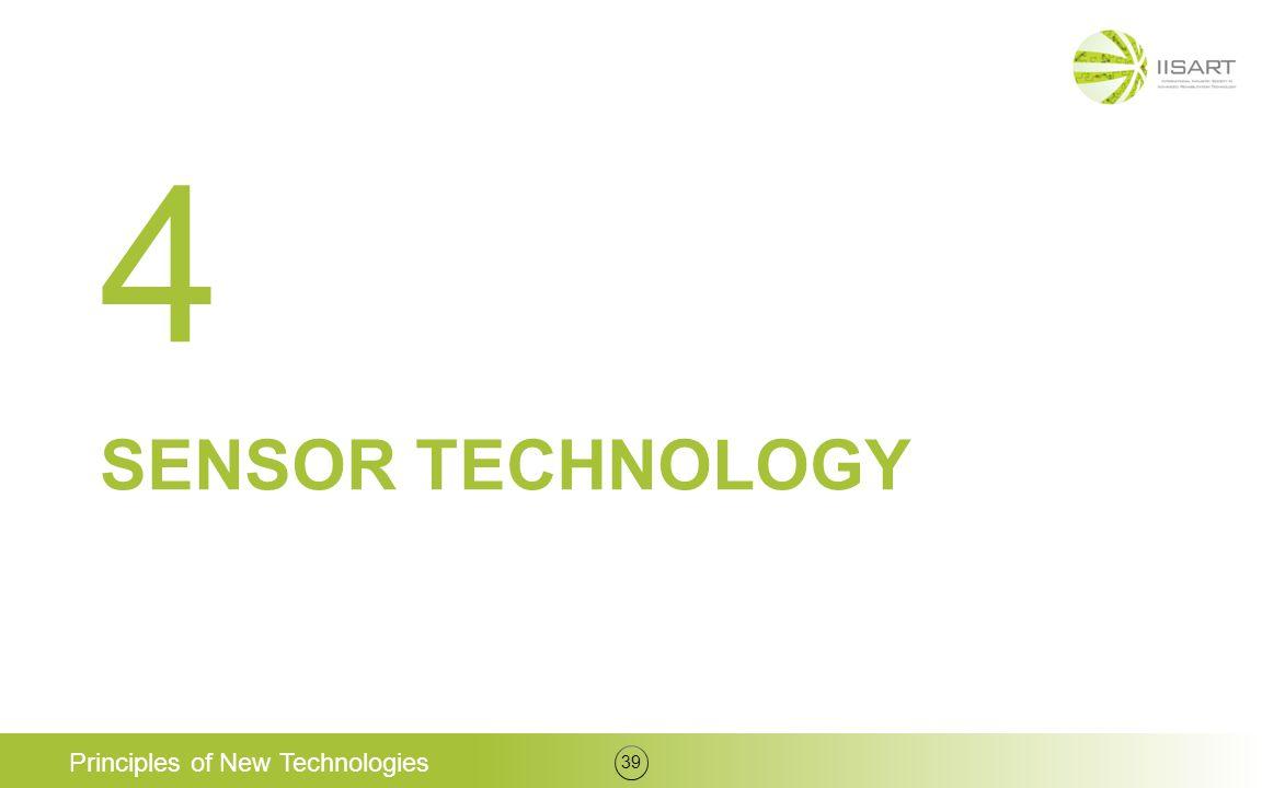 SENSOR TECHNOLOGY Principles of New Technologies 39 4