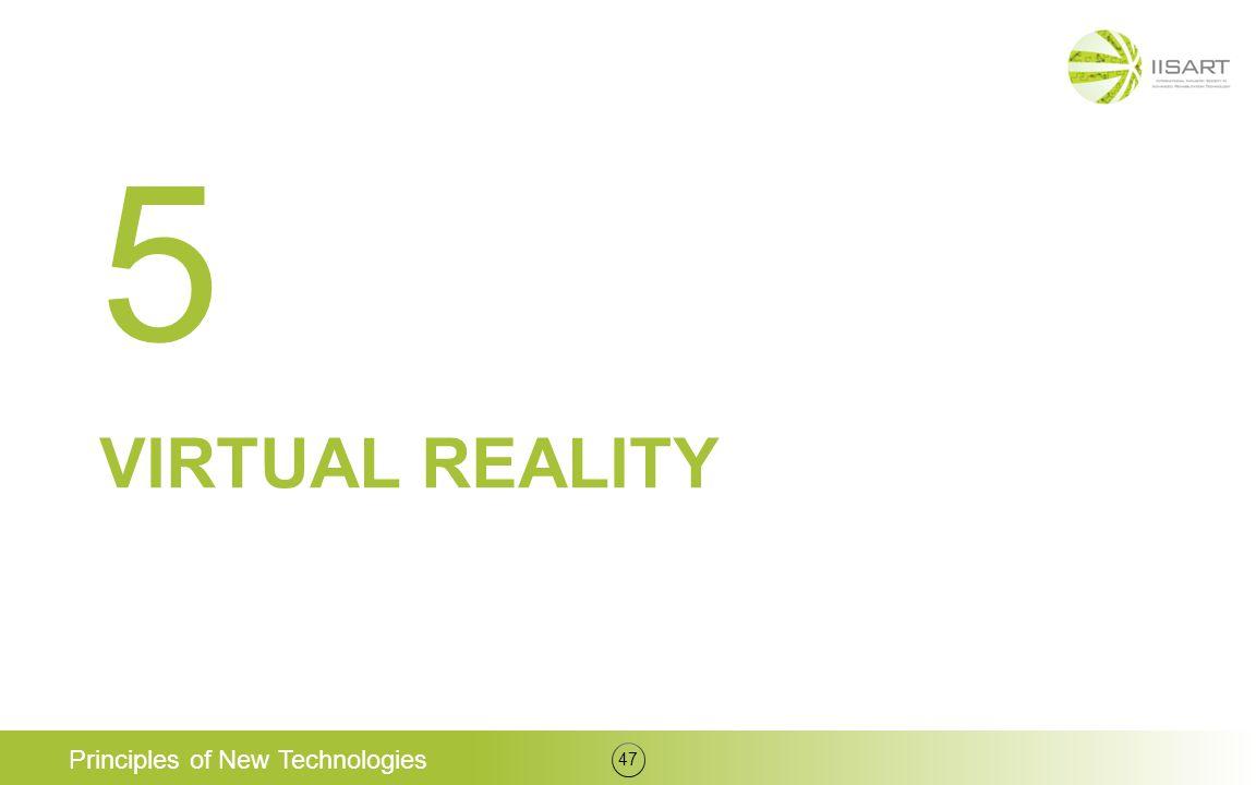 VIRTUAL REALITY Principles of New Technologies 47 5