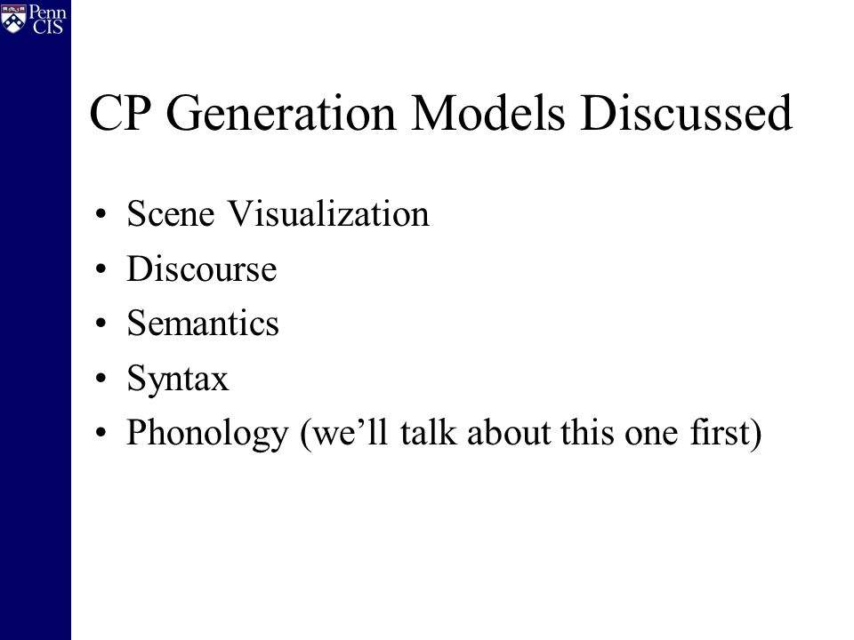CP Generation Models Discussed Scene Visualization Discourse Semantics Syntax Phonology (we'll talk about this one first)