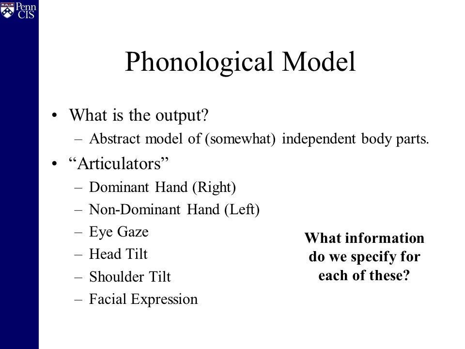 Phonological Model What is the output. –Abstract model of (somewhat) independent body parts.