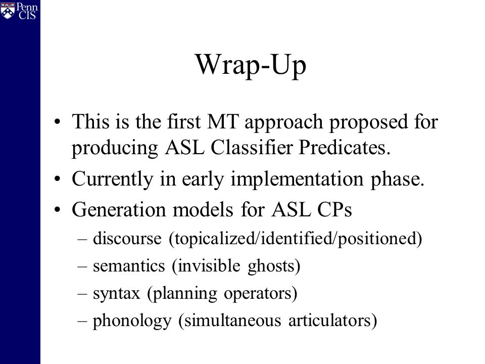 Wrap-Up This is the first MT approach proposed for producing ASL Classifier Predicates.