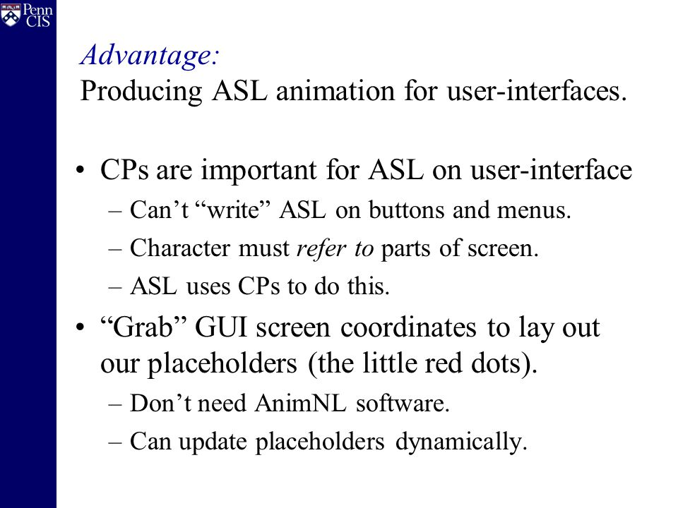 CPs are important for ASL on user-interface –Can't write ASL on buttons and menus.