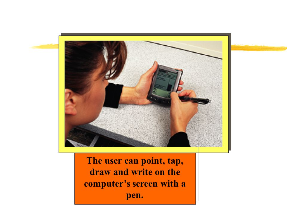 Touch-sensitive screen (touchscreens) Detect the presence of finger or stylus on the screen.