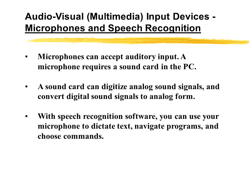 Alternative Input Devices – Audio-Visual (Multimedia) Input Devices Microphones and Speech Recognition Video Input