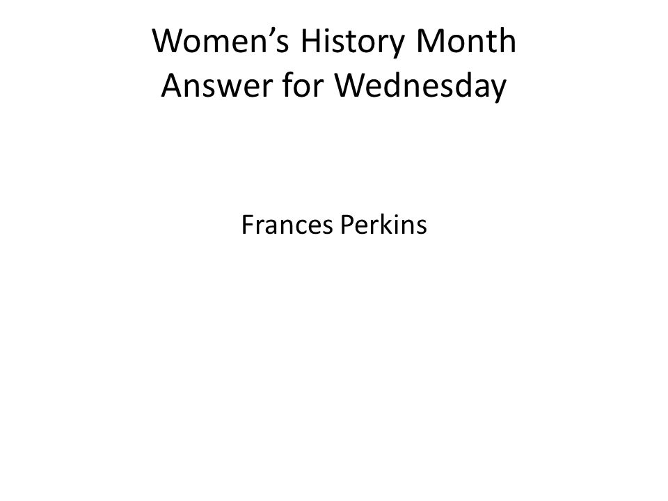 Women's History Month Answer for Wednesday Frances Perkins