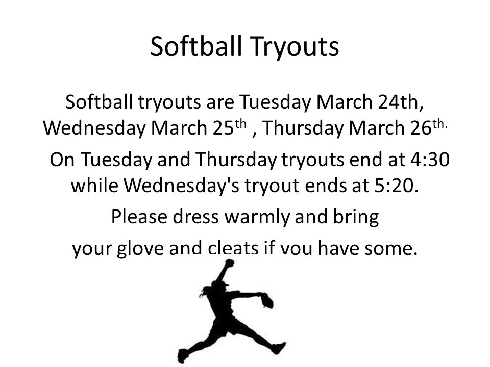 Softball Tryouts Softball tryouts are Tuesday March 24th, Wednesday March 25 th, Thursday March 26 th.