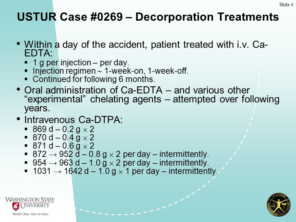 Slide 4 USTUR Case #0269 – Decorporation Treatments Within a day of the accident, patient treated with i.v.
