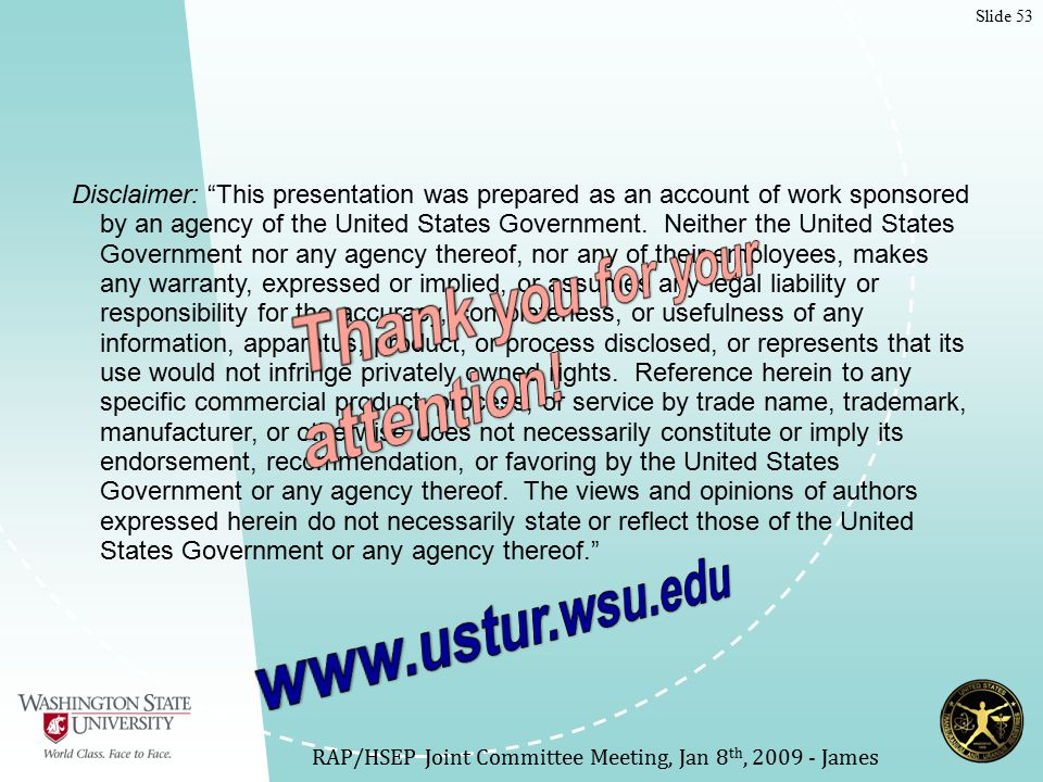 Slide 53 RAP/HSEP Joint Committee Meeting, Jan 8 th, 2009 - James Disclaimer: This presentation was prepared as an account of work sponsored by an agency of the United States Government.