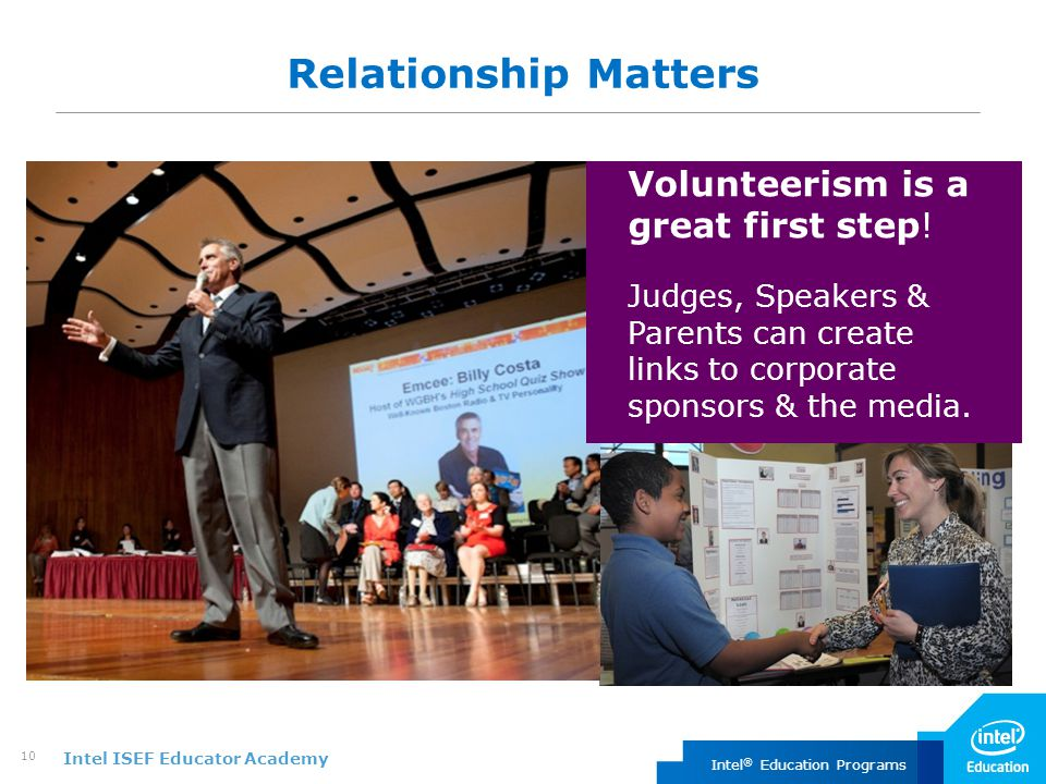 Intel ISEF Educator Academy Intel ® Education Programs 10 Relationship Matters Volunteerism is a great first step.