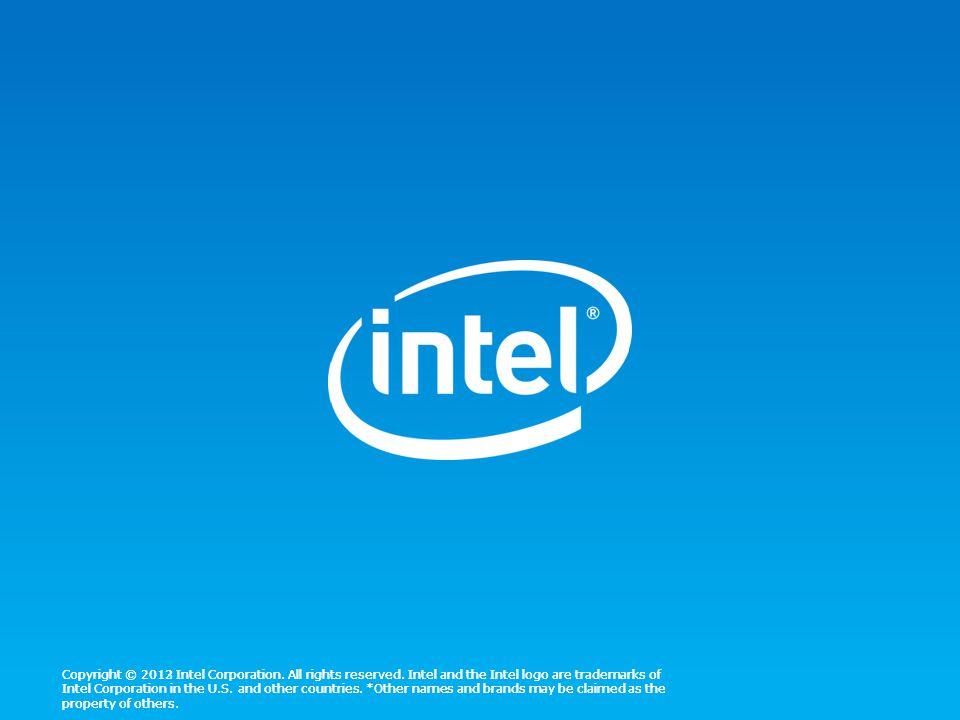 Copyright © 2013 Intel Corporation. All rights reserved. Intel and the Intel logo are trademarks of Intel Corporation in the U.S. and other countries.