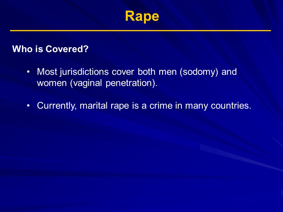 Rape Who is Covered. Most jurisdictions cover both men (sodomy) and women (vaginal penetration).