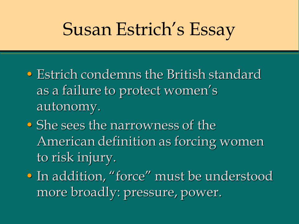 Susan Estrich's Essay Estrich condemns the British standard as a failure to protect women's autonomy.Estrich condemns the British standard as a failure to protect women's autonomy.