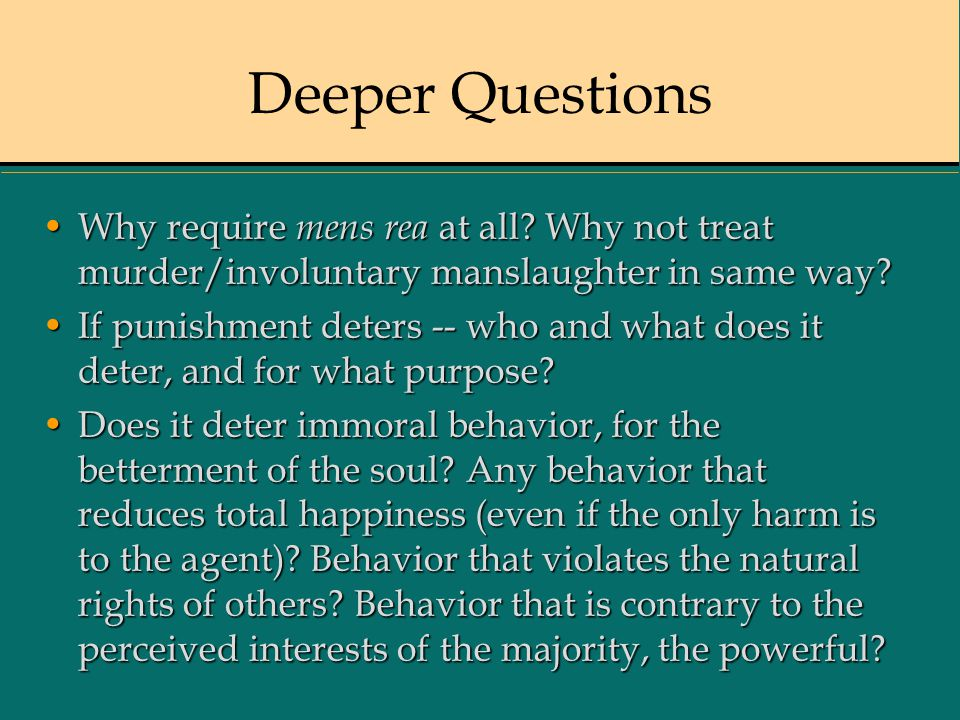 Deeper Questions Why require mens rea at all.