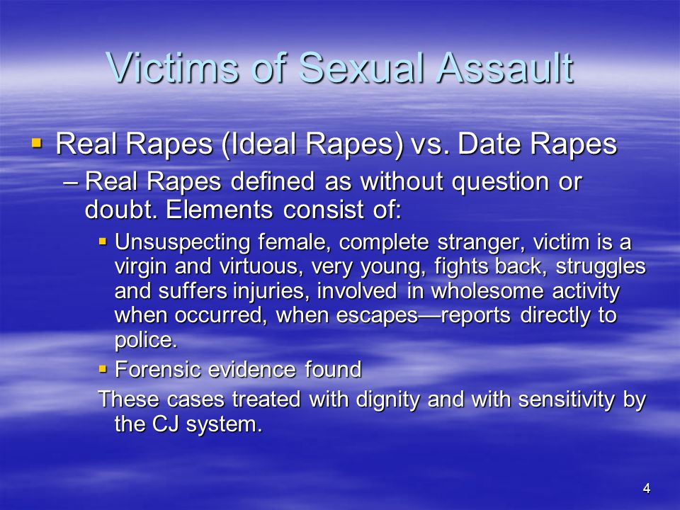 4 Victims of Sexual Assault  Real Rapes (Ideal Rapes) vs.