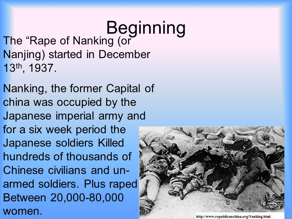 """Beginning The """"Rape of Nanking (or Nanjing) started in December 13 th, 1937. Nanking, the former Capital of china was occupied by the Japanese imperia"""