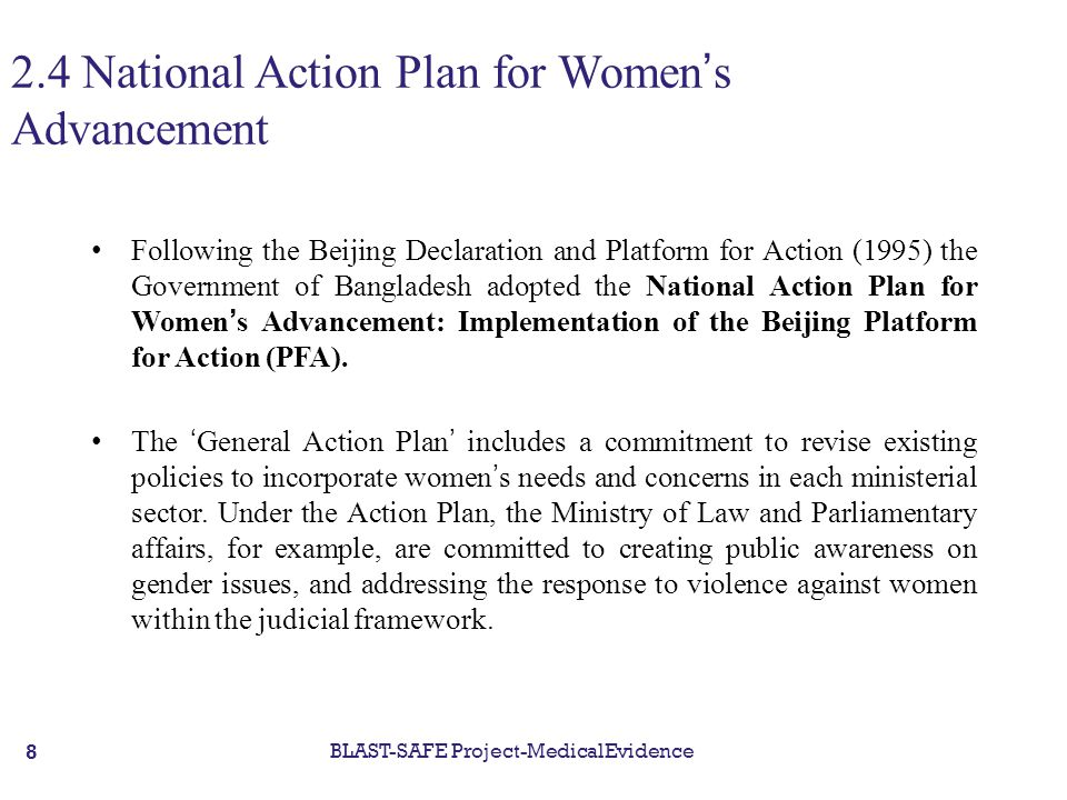 2.4 National Action Plan for Women's Advancement Following the Beijing Declaration and Platform for Action (1995) the Government of Bangladesh adopted the National Action Plan for Women's Advancement: Implementation of the Beijing Platform for Action (PFA).