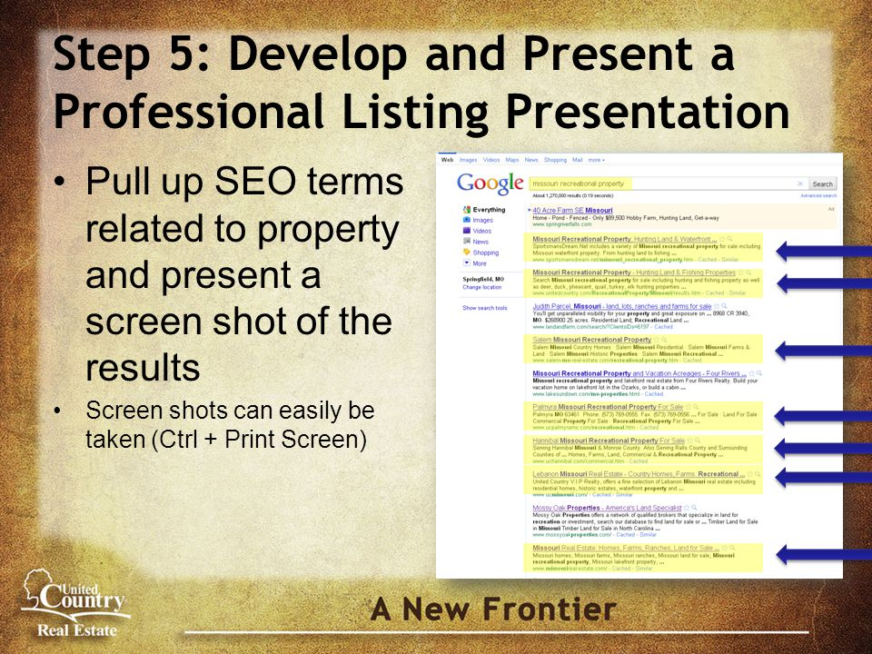 Step 5: Develop and Present a Professional Listing Presentation Pull up SEO terms related to property and present a screen shot of the results Screen shots can easily be taken (Ctrl + Print Screen)